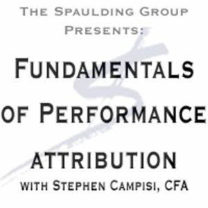Day 1 - Fundamentals of Performance Attribution - Attribution Week Webconference -Steve Campisi 2013